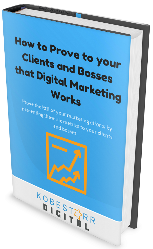 How to Prove to your Clients and Bosses that Digital Marketing Works
